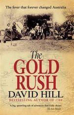 The Gold Rush : The Fever That Forever Changed Australia - David Hill