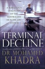 Terminal Decline :  A Surgeon's Diagnosis of the Australian Health-Care System - Mohamed Khadra