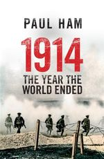 1914 : The Year the World Ended - Paul Ham