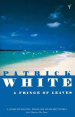 A Fringe Of Leaves - Patrick White