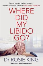 Where Did My Libido Go? - Rosie King