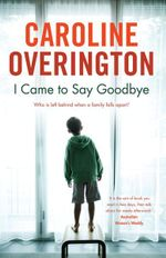 I Came To Say Goodbye - Caroline Overington