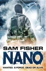 Nano : Wanted, E-Force, Dead or Alive - Sam Fisher