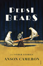 Pepsi Bears and Other Stories - Anson Cameron