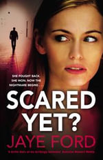Scared Yet? - Jaye Ford