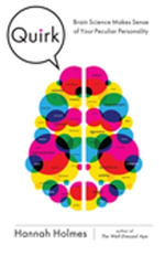 Quirk : Brain Science Makes Sense Of Your Peculiar Personality - Hannah Holmes