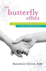 The Butterfly Effect : A New Approach to Raising Happy, Confident Teen Girls - Dannielle Miller