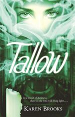Tallow: The Curse of the Bond Riders 1 :  The Curse of the Bond Riders 1 - Karen Brooks