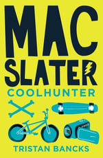 Mac Slater Coolhunter 1 : The Rules Of Cool - Tristan Bancks