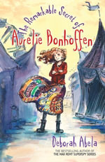 The Remarkable Secret Of Aurelie Bonhoffen - Deborah Abela