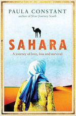 Sahara : A Journey of Love, Loss and Survival - Paula Constant