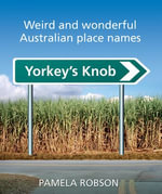 Yorkey's Knob : Weird and Wonderful Australian Place Names - Pamela Robson