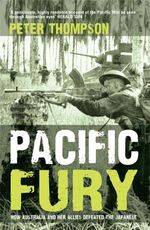 Pacific Fury : How Australia and Her Allies Defeated the Japanese - Peter Thompson