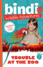 Bindi Wildlife Adventures 1 : Trouble At The Zoo - Bindi Irwin