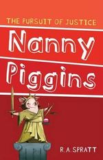 Nanny Piggins and the Pursuit of Justice : Nanny Piggins Series: Book 6 - R. A. Spratt