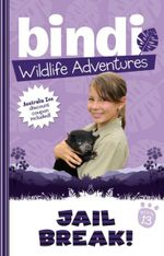 Jailbreak! : Bindi Wildlife Adventures : Book 13 - Bindi Irwin