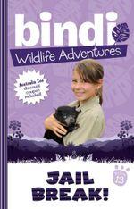 Jailbreak! : Bindi Wildlife Adventures : Book 13 - Bindi Irwin