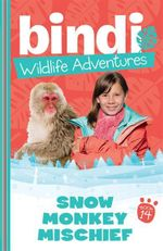 Snow Monkey Mischief : Bindi Wildlife Adventures : Book 14 - Bindi Irwin