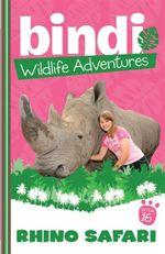 Rhino Safari : Bindi Wildlife Adventures : Book 16 - Bindi Irwin