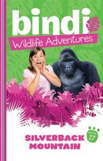 Silverback Mountain : Bindi Wildlife Adventures : Book 17 - Bindi Irwin