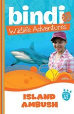 Island Ambush : Bindi Wildlife Adventures : Book 18 - Bindi Irwin
