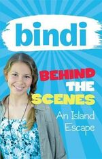 Bindi Behind the Scenes 2 : An Island Escape  : BIndi Behind the Scenes - Bindi Irwin