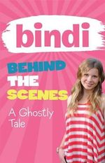 A Ghostly Tale : BIndi Behind the Scenes Series : Book 6 - Bindi Irwin