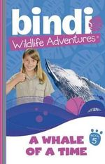 A Whale of a Time : Bindi Wildlife Adventures Series : Book 5 - Bindi Irwin