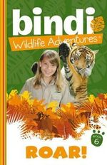 Roar! : Bindi Wildlife Adventures Series : Book 6 - Bindi Irwin