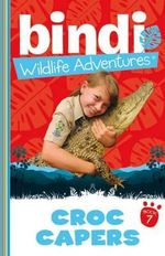 Croc Capers : Bindi Wildlife Adventures Series : Book 7 - Bindi Irwin