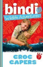 Croc Capers : Bindi Wildlife Adventures Series : Book 7 - Bindi Irwin
