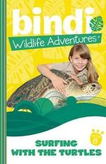 Surfing With The Turtles : Bindi Wildlife Adventures Series : Book 8 - Bindi Irwin