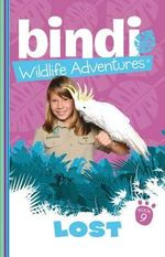 Lost : Bindi Wildlife Adventures : Book 9 - Bindi Irwin