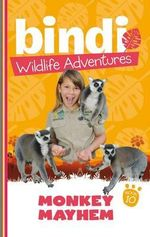 Monkey Mayhem : Bindi Wildlife Adventures : Book 10 - Bindi Irwin