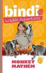 Monkey Mayhem : Bindi Wildlife Adventures : Book 10 - Bindi Irwin