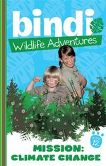 Mission Climate Change : Bindi Wildlife Adventures : Book 12 - Bindi Irwin