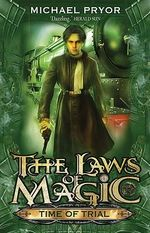 Time Of Trial : The Laws of Magic Series : Book 4 - Michael Pryor