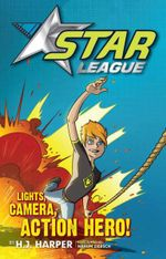 Lights, Camera, Action Hero! : Star League Series : Book 1 - H. J. Harper