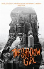The Shadow Girl : Shortlisted for the 2012 Victorian Premier's Literary Awards - John Larkin