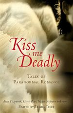 Kiss Me Deadly : Tales of Paranormal Romance