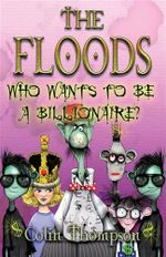 Who Wants To Be A Billionaire? : The Floods : Book 9 - Colin Thompson