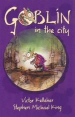 Goblin In The City : Goblin Series : Book 3 - Victor Kelleher