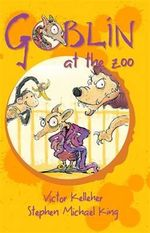Goblin At The Zoo : Goblin Series : Book 5 - Victor Kelleher