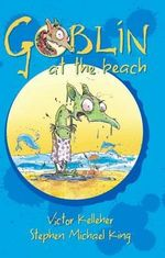 Goblin At The Beach : Goblin Series : Book 7 - Victor Kelleher
