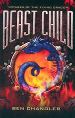 Beast Child : Voyages of the Flying Dragon Series : Book 2 - Ben Chandler