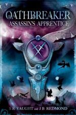Oathbreaker 1 : Assassin's Apprentice :  Assassin's Apprentice - S.R. Vaught