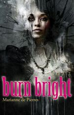 Burn Bright : Night Creatures : Book 1 - Marianne de Pierres