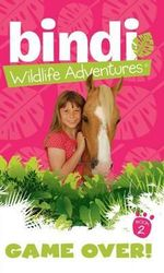 Game Over! : Bindi Wildlife Adventures Series : Book 2 - Bindi Irwin