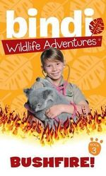 Bushfire : Bindi Wildlife Adventures Series : Book 3 - Bindi Irwin