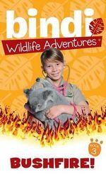 Bushfire : Bindi Wildlife Adventures Series : Book 3 - Bindi Irwin